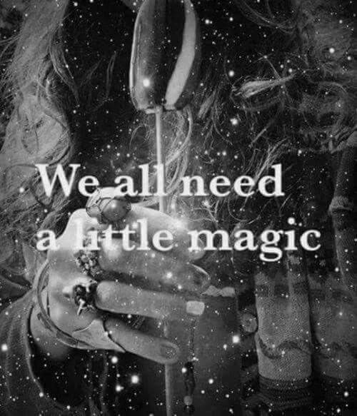 WE ALL NEED MAGIC.JPG