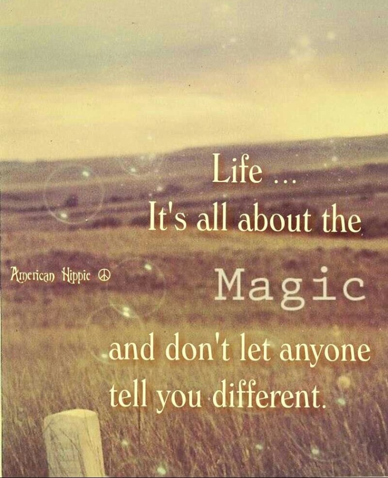 LIFE IS ALL ABOUT MAGIC.JPG