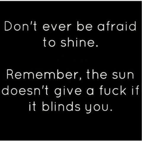 DONT BE AFRAID TO SHINE.JPG