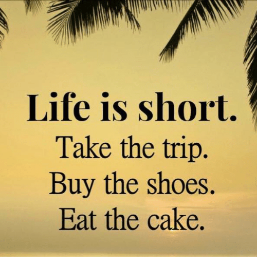 life-is-short-take-the-trip-buy-the-shoes-eat-6875464.png