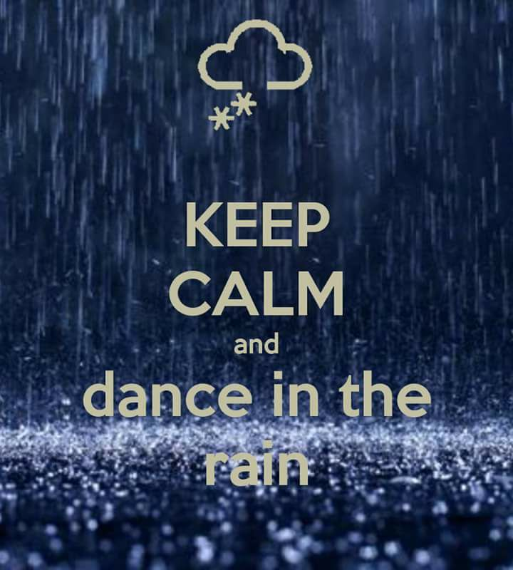 KEEP CALM DANCE IN THE RAIN.JPG